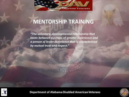 "MENTORSHIP TRAINING Department of Alabama Disabled American Veterans ""The voluntary, developmental relationship that exists between a person of greater."