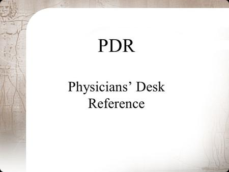PDR Physicians' Desk Reference. PDR Provides essential information about drugs and medications currently in use Both Rx and OTC (over the counter) Published.
