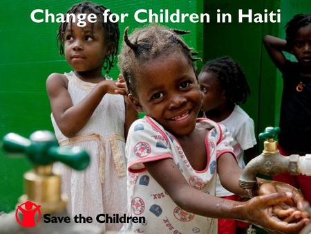 Change for Children in Haiti. In January 2010, a massive earthquake hit Haiti, killing over 230,000 people and leaving 1.5 million homeless.