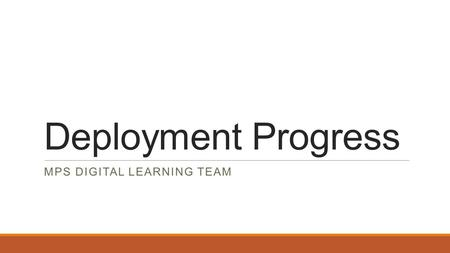 Deployment Progress MPS DIGITAL LEARNING TEAM. Each Deployment Covers These Areas Device Deployment Process Professional Development Physical Infrastructure.