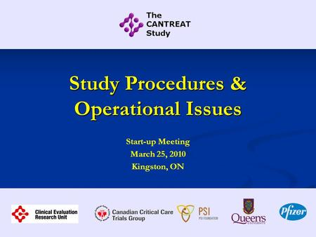Study Procedures & Operational Issues Start-up Meeting March 25, 2010 Kingston, ON.