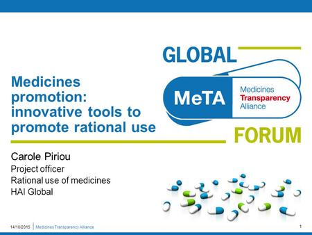 Medicines Transparency Alliance14/10/2015 1 Medicines promotion: innovative tools to promote rational use Carole Piriou Project officer Rational use of.
