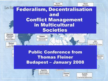 Federalism, Decentralisation and Conflict Management <strong>in</strong> Multicultural <strong>Societies</strong> Public Conference from Thomas Fleiner Budapest – January 2008.