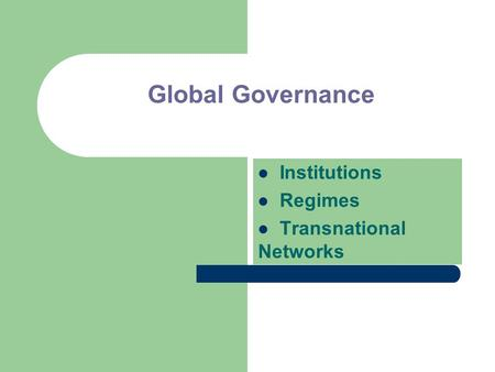 Global Governance Institutions Regimes Transnational Networks.