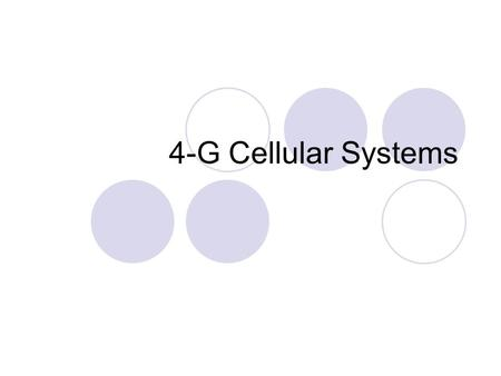 4-G Cellular Systems. 2 What is 4-G? High data speed: 100 Mbps to 1Gbps anywhere, anytime Enable voice, data and streamed multimedia (enough speed for.