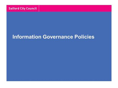 Information Governance Policies. Business Support and Corporate Information Resources Team… Working to create a knowledge led organisation Information.