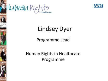 Lindsey Dyer Programme Lead Human Rights in Healthcare Programme.