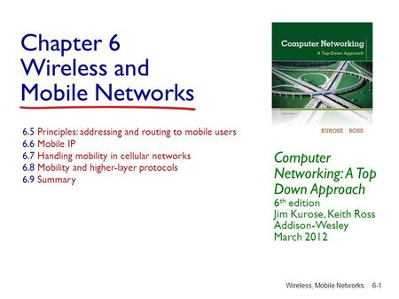 Chapter 6 Wireless and Mobile Networks Computer Networking: A Top Down Approach 6 th edition Jim Kurose, Keith Ross Addison-Wesley March 2012 Wireless,
