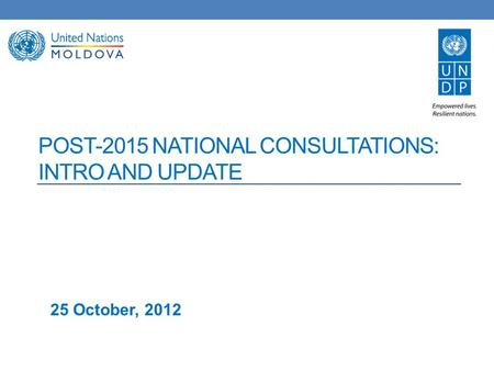 POST-2015 NATIONAL CONSULTATIONS: INTRO AND UPDATE 25 October, 2012.