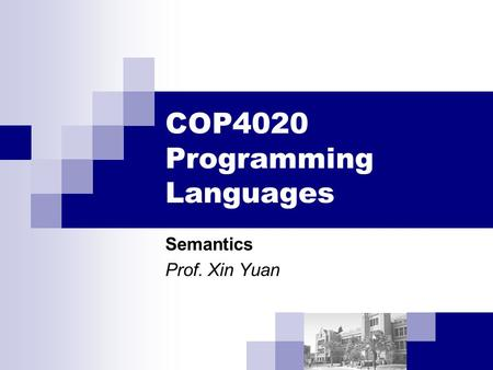 COP4020 Programming Languages Semantics Prof. Xin Yuan.