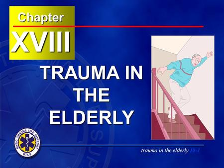 Trauma in the elderly 18-1ChapterXVIII TRAUMA IN THE ELDERLY.
