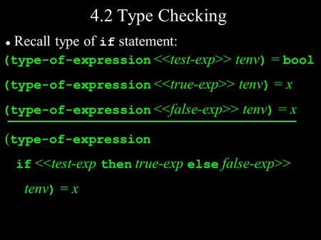 4.2 Type Checking (type-of-expression > tenv ) = bool (type-of-expression > tenv ) = x ( type-of-expression if > tenv ) = x Recall type of if statement: