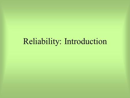 Reliability: Introduction. Reliability Session 1.Definitions & Basic Concepts of Reliability 2.Theoretical Approaches 3.Empirical Assessments of Reliability.