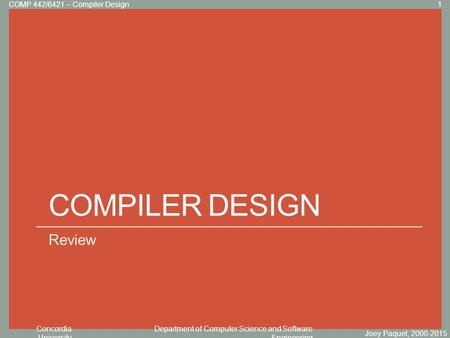 Concordia University Department of Computer Science and Software Engineering Click to edit Master title style COMPILER DESIGN Review Joey Paquet, 2000-2015.