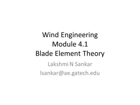 Wind Engineering Module 4.1 Blade Element Theory Lakshmi N Sankar