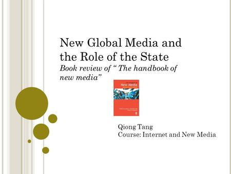 "New Global Media and the Role of the State Book review of "" The handbook of new media"" Qiong Tang Course: Internet and New Media."