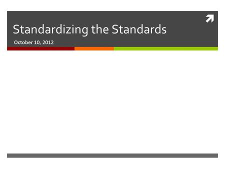  Standardizing the Standards October 10, 2012. By September 2013  All teachers must utilize:  The 2009 New Jersey Core Content Curriculum Standards.