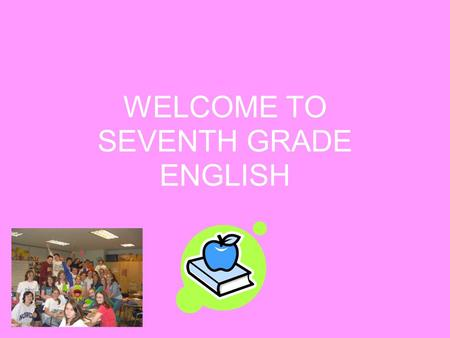 WELCOME TO SEVENTH GRADE ENGLISH. CONTACT INFORMATION   SCHOOL WEBSITE: