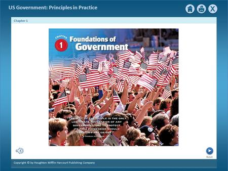 Next Chapter 1 Copyright © by Houghton Mifflin Harcourt Publishing Company US Government: Principles in Practice.