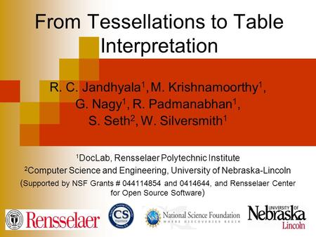 1 From Tessellations to Table Interpretation R. C. Jandhyala 1, M. Krishnamoorthy 1, G. Nagy 1, R. Padmanabhan 1, S. Seth 2, W. Silversmith 1 1 DocLab,