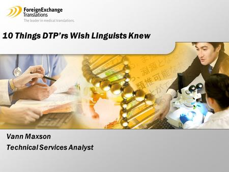 Vann Maxson Technical Services Analyst 10 Things DTP'rs Wish Linguists Knew.