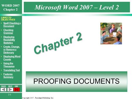 Copyright 2007, Paradigm Publishing Inc. WORD 2007 Chapter 2 BACKNEXTEND 2-1 LINKS TO OBJECTIVES Spell Checking a Document Spell Checking a Document Checking.