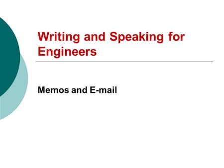 Writing and Speaking for Engineers Memos and E-mail.
