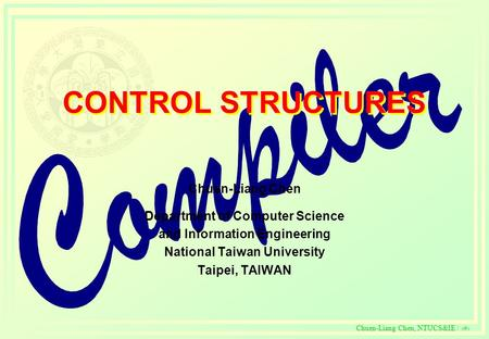 C Chuen-Liang Chen, NTUCS&IE / 279 CONTROL STRUCTURES Chuen-Liang Chen Department of Computer Science and Information Engineering National Taiwan University.