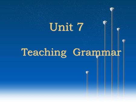 Unit 7 Teaching Grammar.