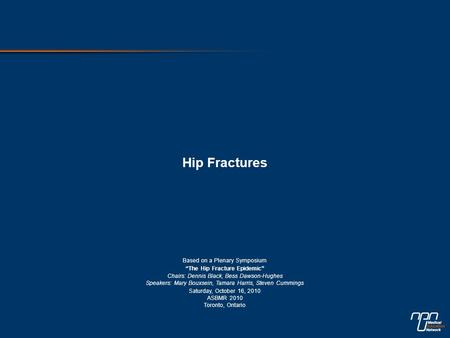 "Hip Fractures Based on a Plenary Symposium ""The Hip Fracture Epidemic"" Chairs: Dennis Black, Bess Dawson-Hughes Speakers: Mary Bouxsein, Tamara Harris,"