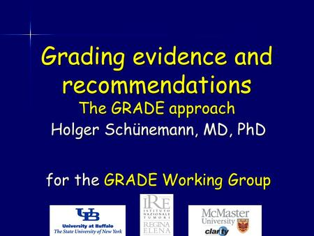 Grading evidence and recommendations The GRADE approach Holger Schünemann, MD, PhD for the GRADE Working Group.