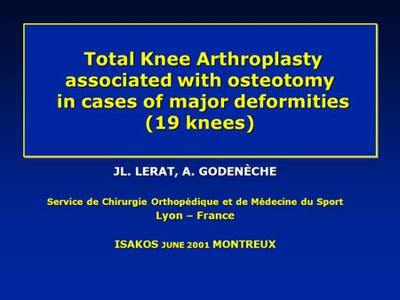 Total Knee Arthroplasty associated with osteotomy in cases of major deformities (19 knees) Total Knee Arthroplasty associated with osteotomy in cases of.
