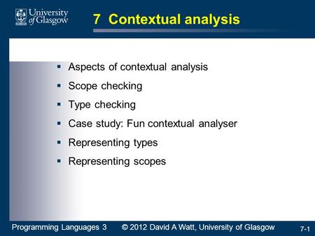 7-1 7 Contextual analysis  Aspects of contextual analysis  Scope checking  Type checking  Case study: Fun contextual analyser  Representing types.