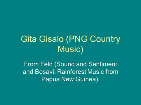 Gita Gisalo (PNG Country Music) From Feld (Sound and Sentiment and Bosavi: Rainforest Music from Papua New Guinea).
