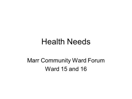 Health Needs Marr Community Ward Forum Ward 15 and 16.