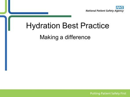 Hydration Best Practice Making a difference. Water is important Water is essential to health, and is one of six basic nutrients for life, but is often.