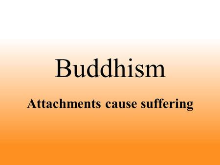 Attachments cause suffering