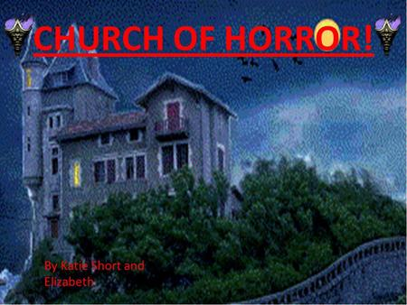 CHURCH OF HORROR! By Katie Short and Elizabeth. You take your daughter to church and after you let her play in the graveyard. Suddenly dark clouds above.