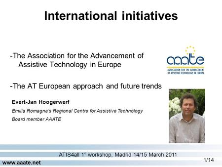 Www.aaate.net -The Association for the Advancement of Assistive Technology in Europe -The AT European approach and future trends International initiatives.