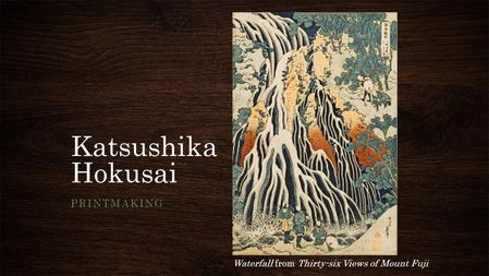 Katsushika Hokusai PRINTMAKING Waterfall from Thirty-six Views of Mount Fuji.