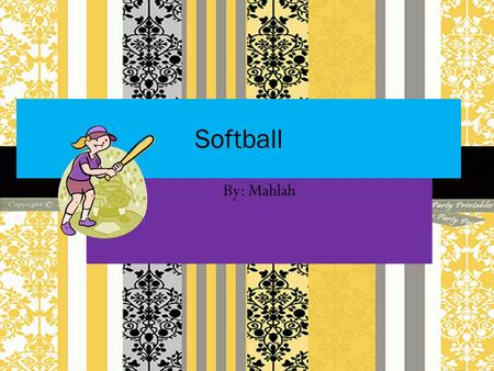 By: Mahlah Softball. Table of Contents Chapter 1: Introduction Chapter 2: Softball Safety Chapter 3: Getting Started Chapter 4: Hitting Chapter 5: Catching.