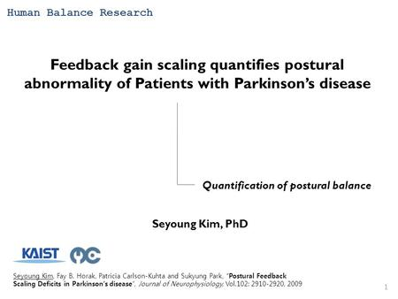 1 Feedback gain scaling quantifies postural abnormality of Patients with Parkinson's disease Seyoung Kim, Fay B. Horak, Patricia Carlson-Kuhta and Sukyung.