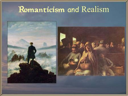 "Romanticism Romanticism and Realism. Overview - Romanticism ""Feeling is all!"""