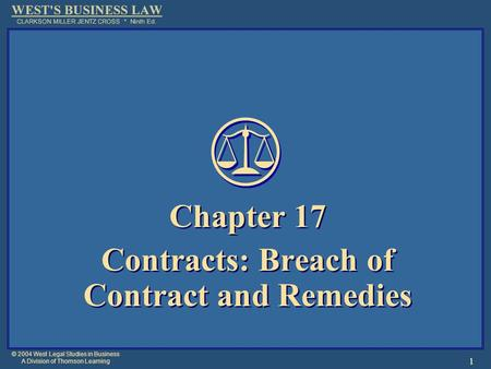 © 2004 West Legal Studies in Business A Division of Thomson Learning 1 Chapter 17 Contracts: Breach of Contract and Remedies Chapter 17 Contracts: Breach.