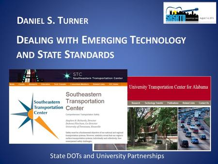 D ANIEL S. T URNER D EALING WITH E MERGING T ECHNOLOGY AND S TATE S TANDARDS State DOTs and University Partnerships.