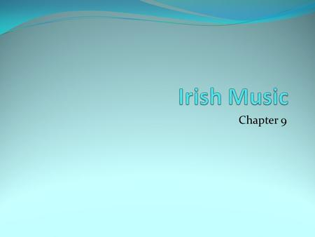 "Chapter 9. Irish Traditional Music Encompasses traditional, neo-traditional, and post- traditional styles ""Europe's most commercially successful music"""