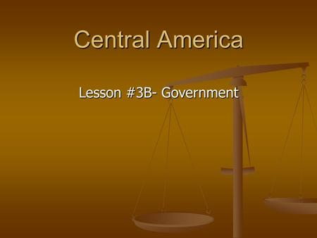 Central America Lesson #3B- Government. Do Now Limited governmentUnlimited governmentFederation State's rightsGuerrillaCivil war Petition Types of GovernmentWays.