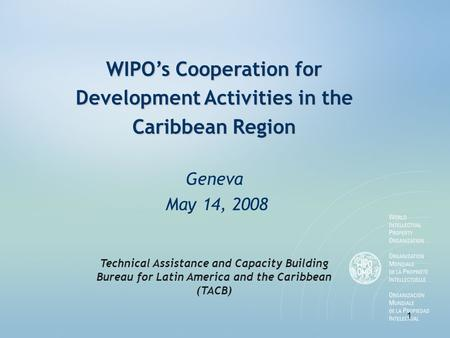 1 WIPO's Cooperation for Development Activities in the Caribbean Region WIPO's Cooperation for Development Activities in the Caribbean Region Geneva May.
