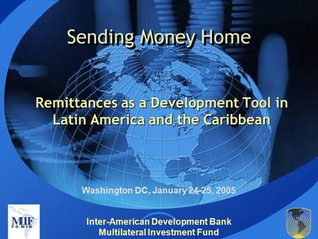 Inter-American Development Bank Multilateral Investment Fund Sending Money Home Remittances as a Development Tool in Latin America and the Caribbean Washington.