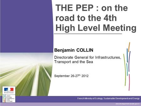 Www.developpement-durable.gouv.fr French Ministry of Ecology, Sustainable Development and Energy THE PEP : on the road to the 4th High Level Meeting Benjamin.